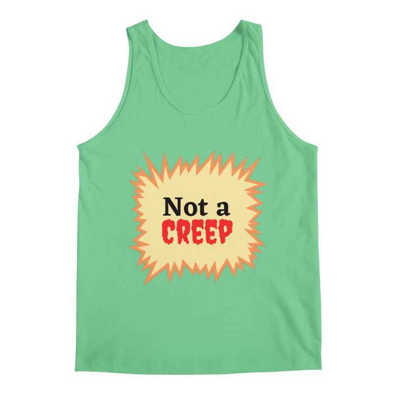 Not a creep Men's Tank by What a Creep Podcast Swag Shop
