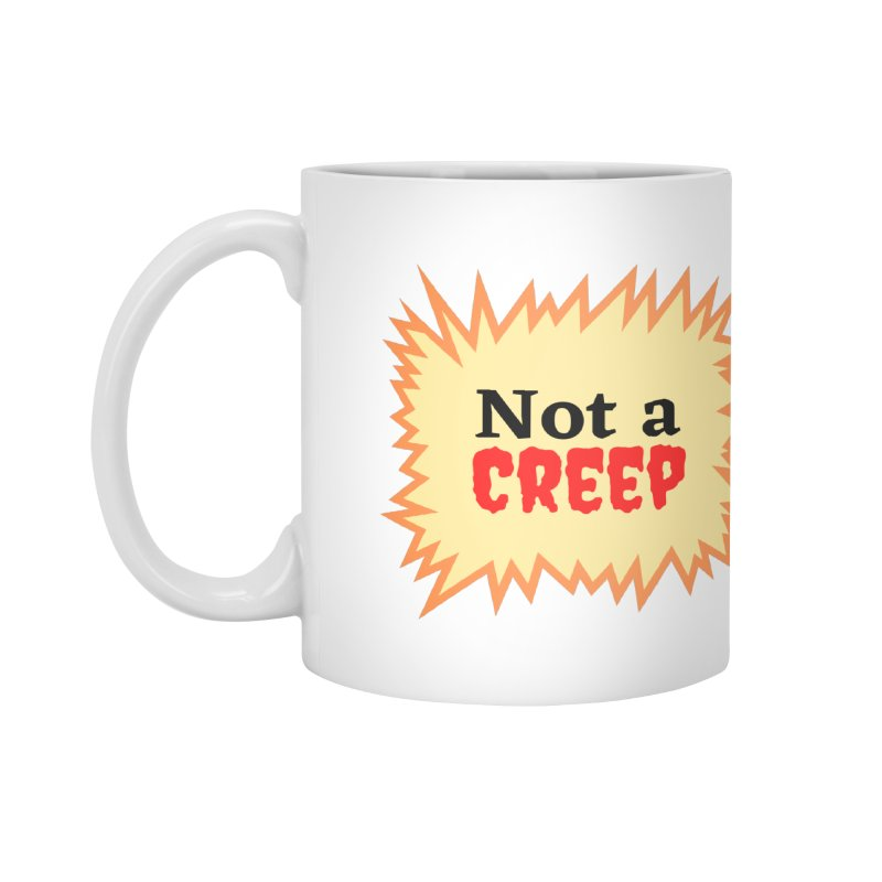 Not a creep Accessories Mug by What a Creep Podcast Swag Shop