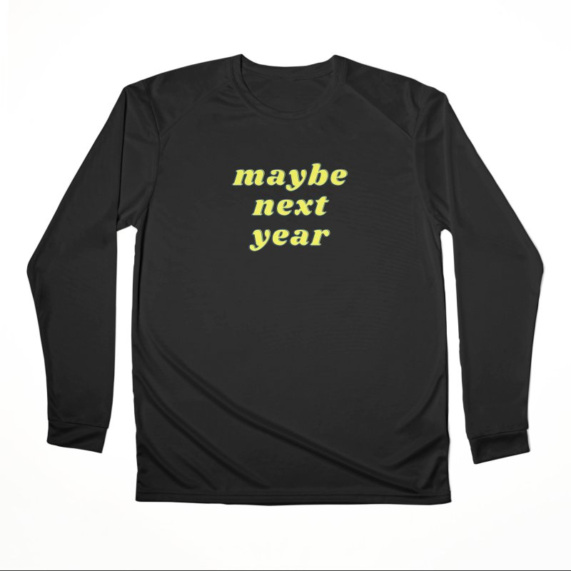 Maybe next year Women's Longsleeve T-Shirt by What a Creep Podcast Swag Shop