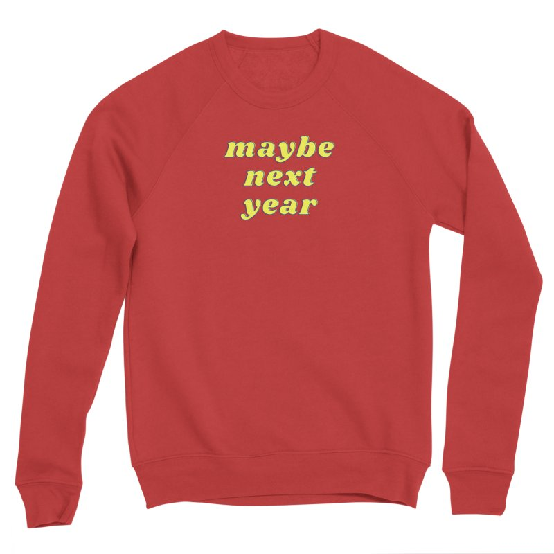 Maybe next year Women's Sweatshirt by What a Creep Podcast Swag Shop