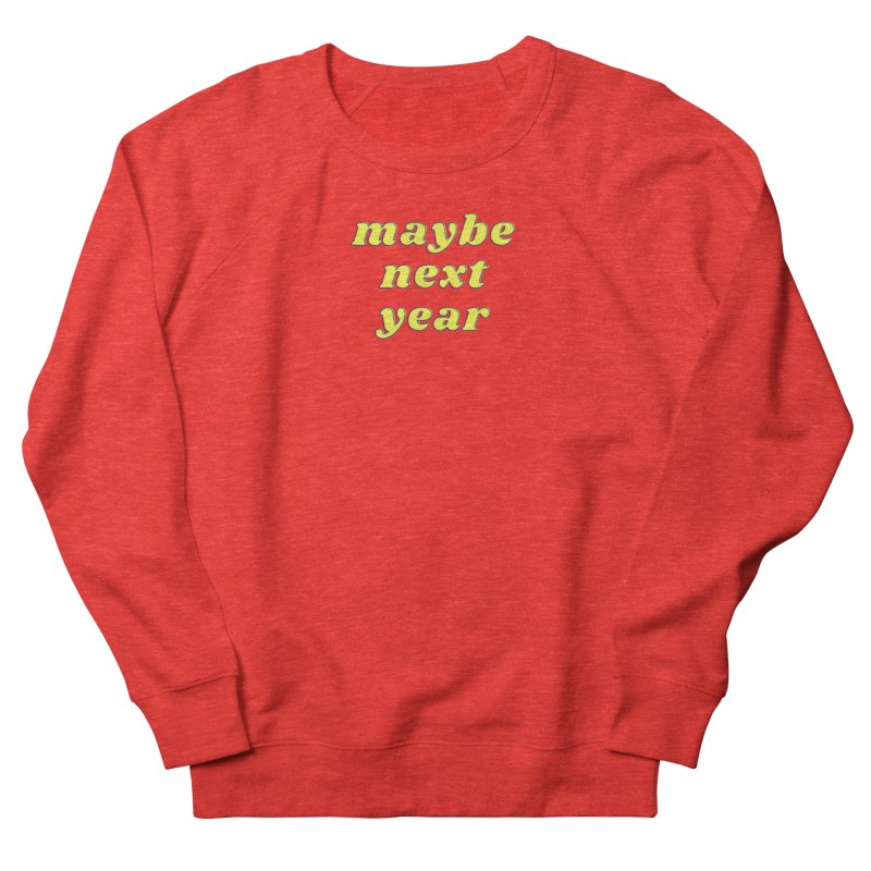 Maybe next year Men's Sweatshirt by What a Creep Podcast Swag Shop