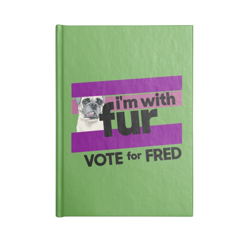 Vote for Fred (Accessories) Accessories Blank Journal Notebook by What If World's Imaginarium