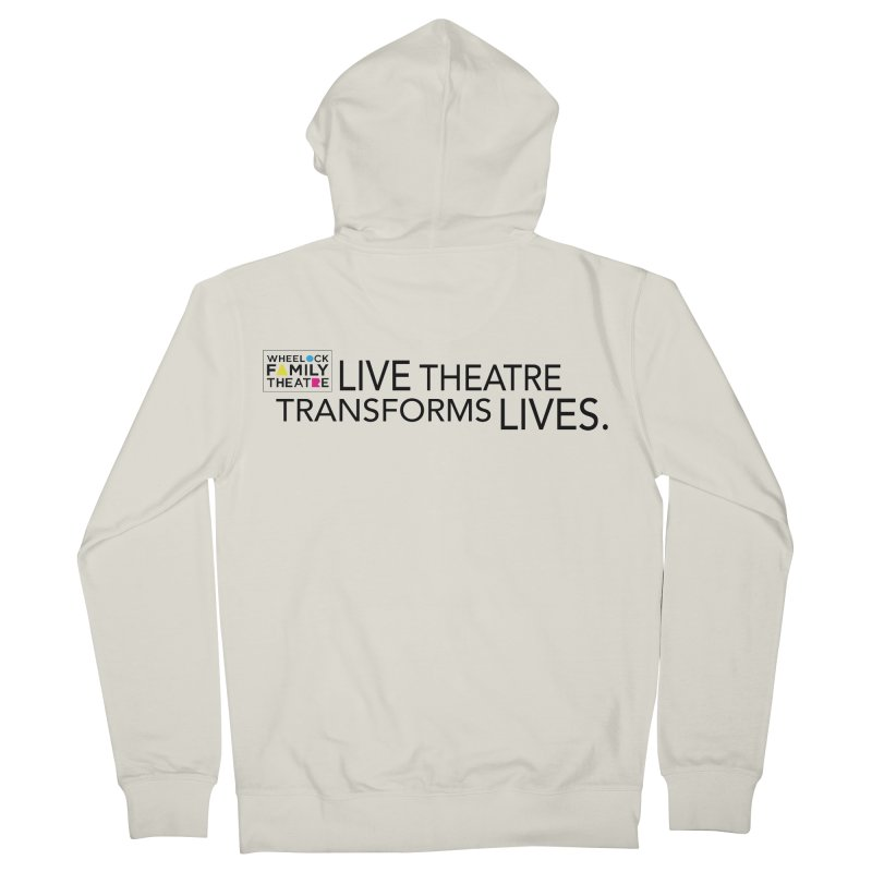 LIVE THEATRE TRANSFORMS LIVES Women's Zip-Up Hoody by Wheelock Family Theatre Merch