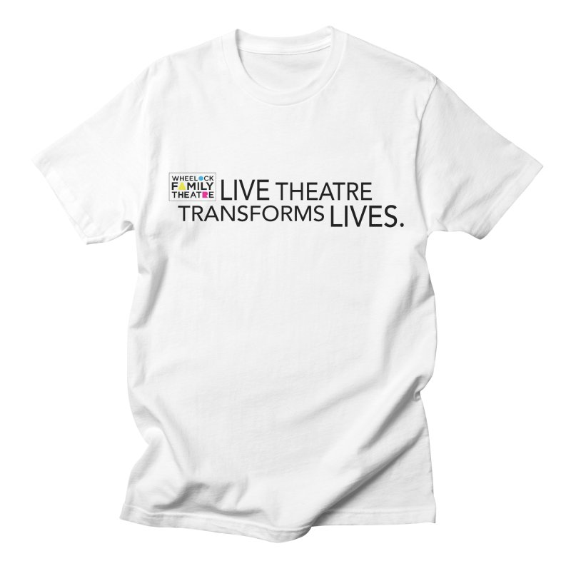 LIVE THEATRE TRANSFORMS LIVES Men's T-Shirt by Wheelock Family Theatre Merch