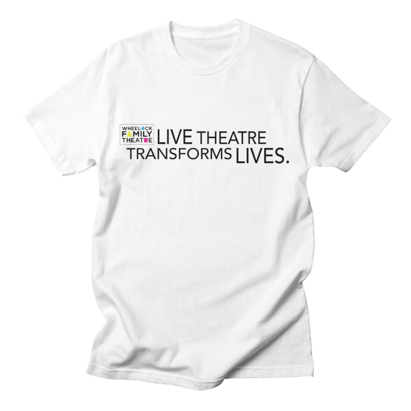LIVE THEATRE TRANSFORMS LIVES Women's T-Shirt by Wheelock Family Theatre Merch