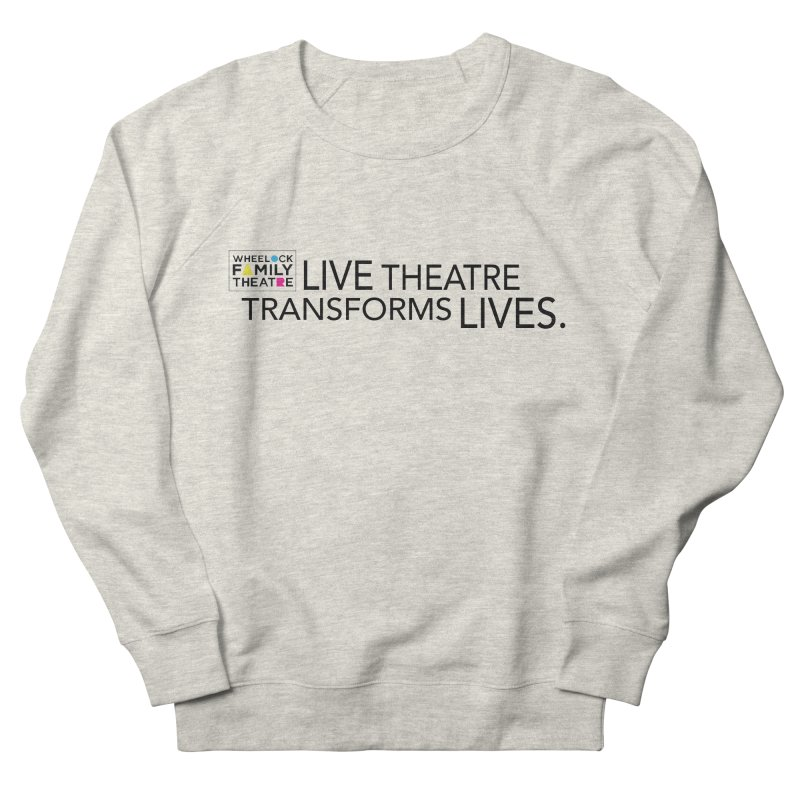 LIVE THEATRE TRANSFORMS LIVES Women's Sweatshirt by Wheelock Family Theatre Merch