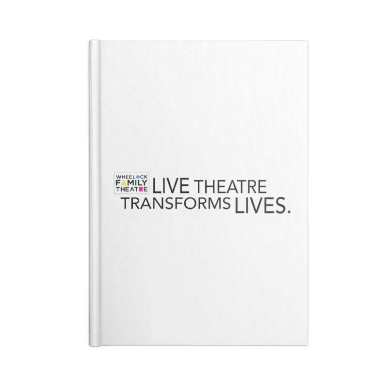 LIVE THEATRE TRANSFORMS LIVES Accessories Notebook by Wheelock Family Theatre Merch