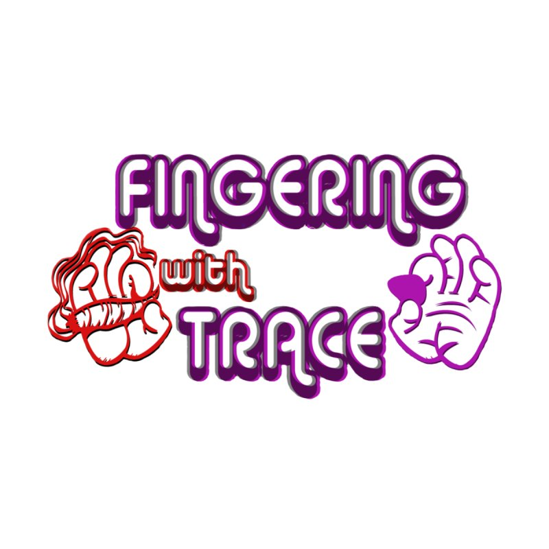 Fingering With Trace Logo by Grab Yer Shit N' Git