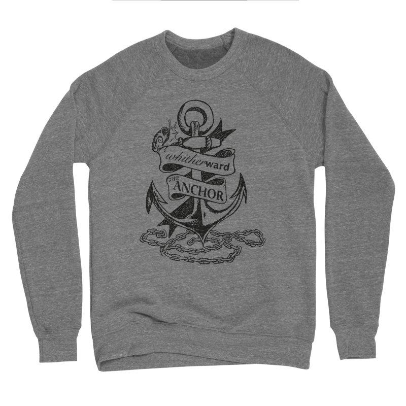 The Anchor Men's Sponge Fleece Sweatshirt by whitherward's Artist Shop