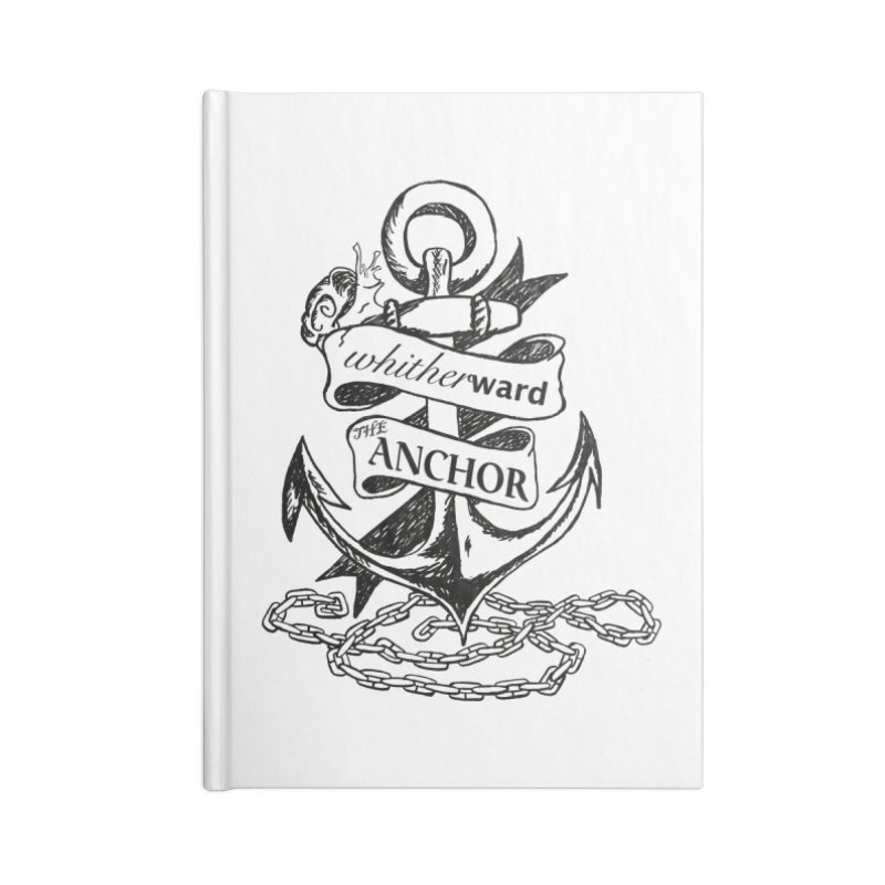 The Anchor Accessories Lined Journal Notebook by whitherward's Artist Shop