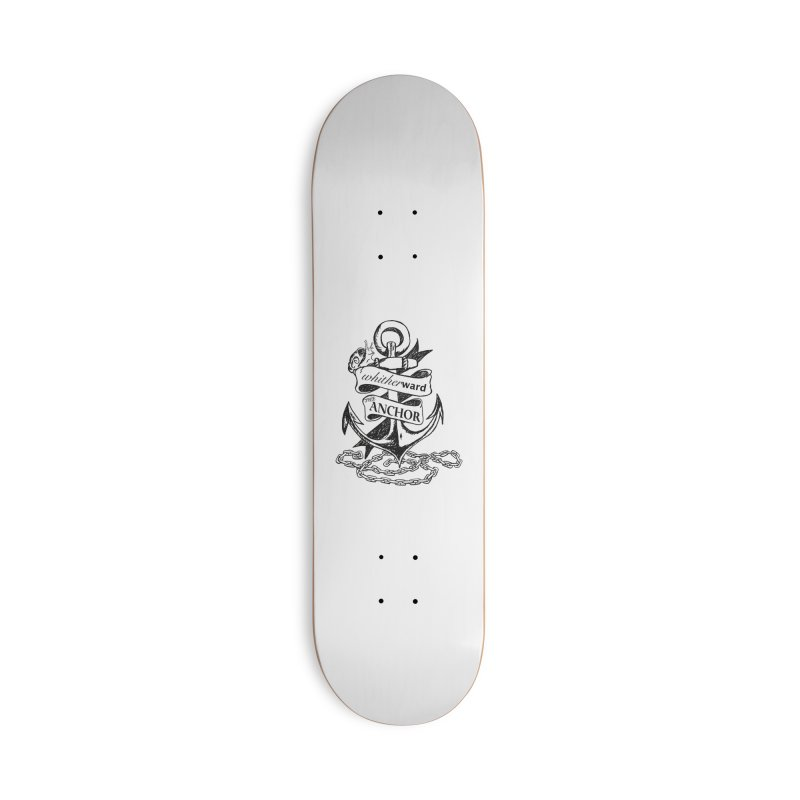 The Anchor Accessories Deck Only Skateboard by whitherward's Artist Shop