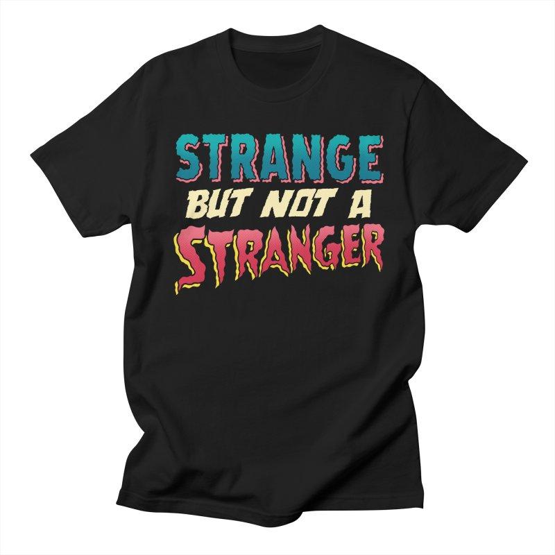Strange But Not A Stranger Men's T-Shirt by whoisrico's Artist Shop