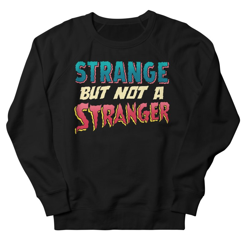 Strange But Not A Stranger Men's French Terry Sweatshirt by whoisrico's Artist Shop