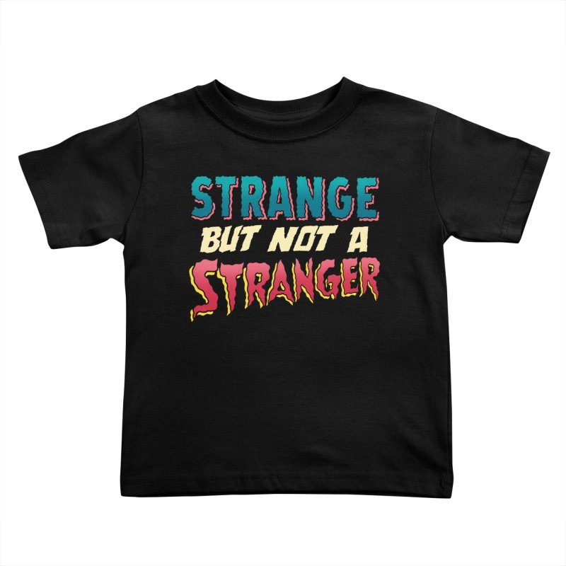 Strange But Not A Stranger Kids Toddler T-Shirt by whoisrico's Artist Shop