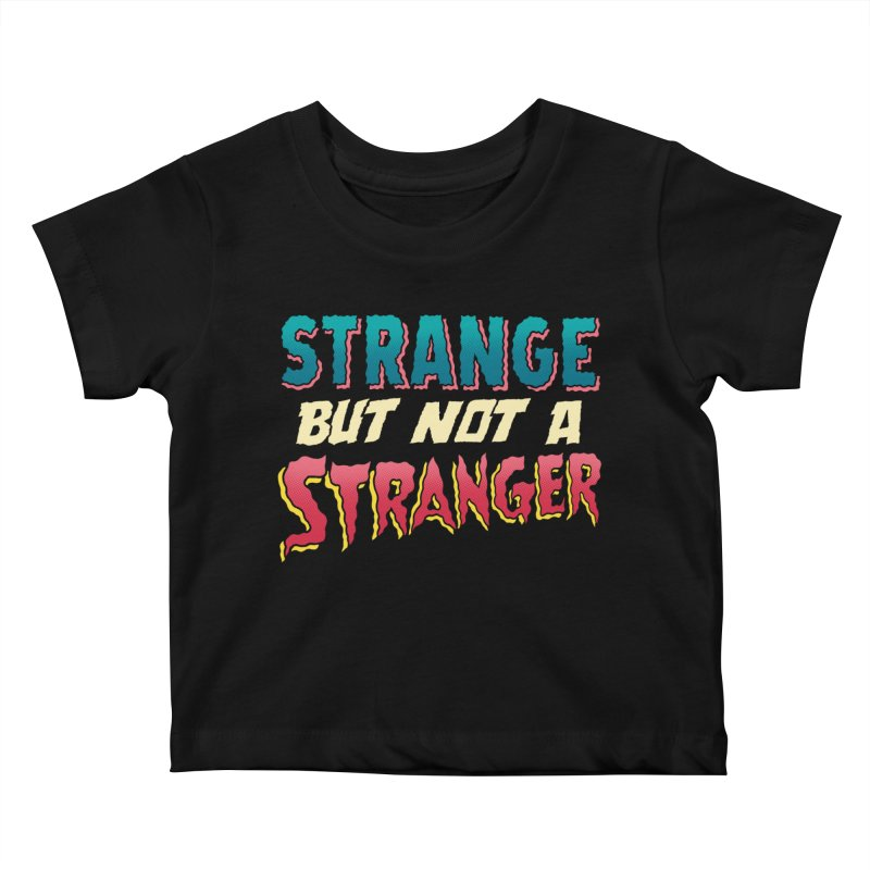 Strange But Not A Stranger Kids Baby T-Shirt by whoisrico's Artist Shop