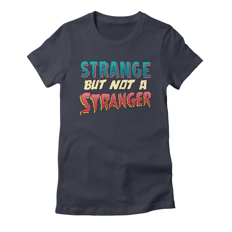 Strange But Not A Stranger Women's Fitted T-Shirt by whoisrico's Artist Shop