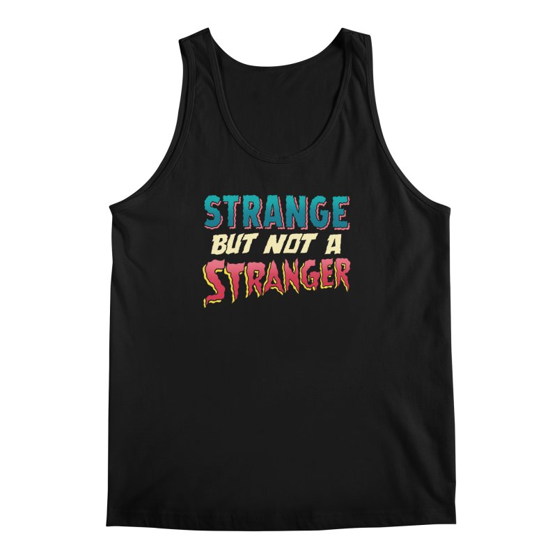 Strange But Not A Stranger Men's Tank by whoisrico's Artist Shop