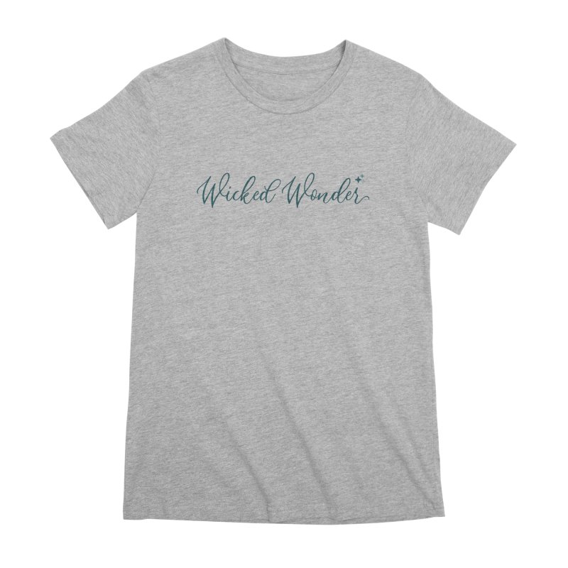 She's a Wicked Wonder Women's Premium T-Shirt by Wicked and Wonder