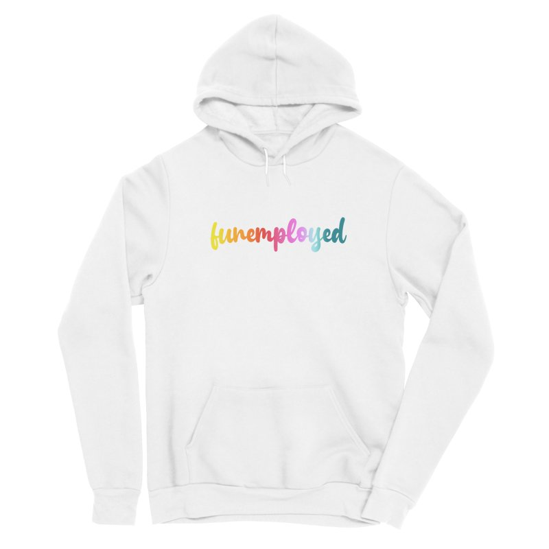 Funemployed! Women's Pullover Hoody by Wicked and Wonder