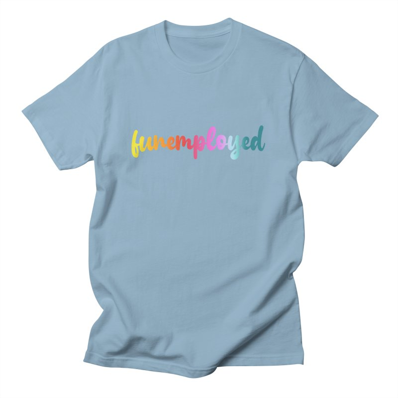 Funemployed! Women's T-Shirt by Wicked and Wonder