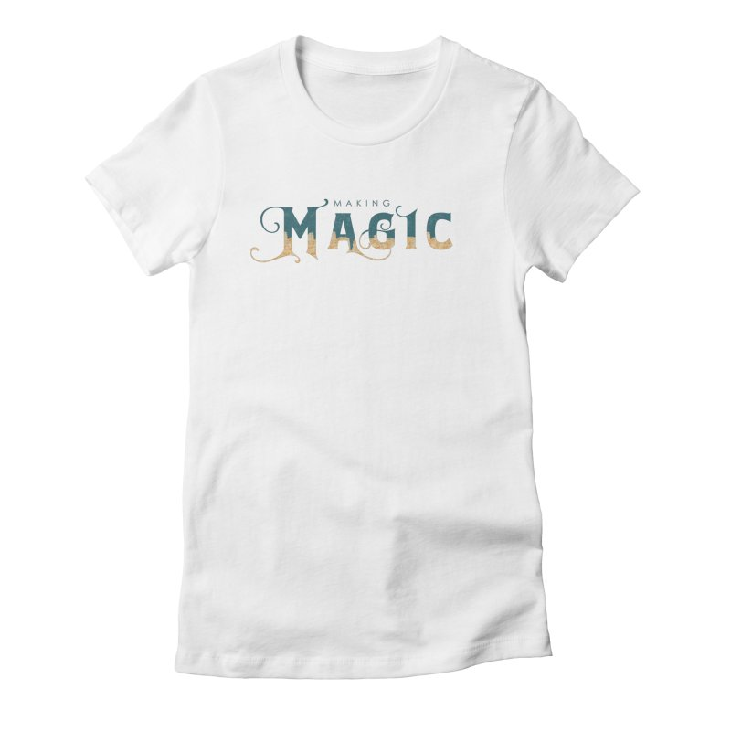 Making Magic Women's T-Shirt by Wicked and Wonder