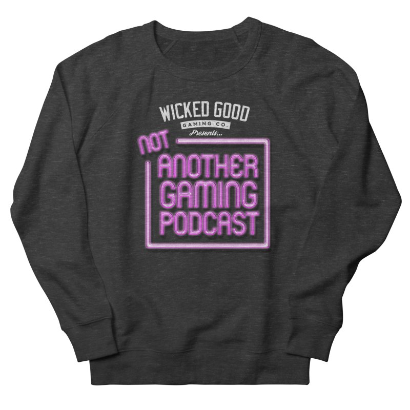 Not Another Gaming Podcast Men's French Terry Sweatshirt by The Wicked Good Gaming Shop