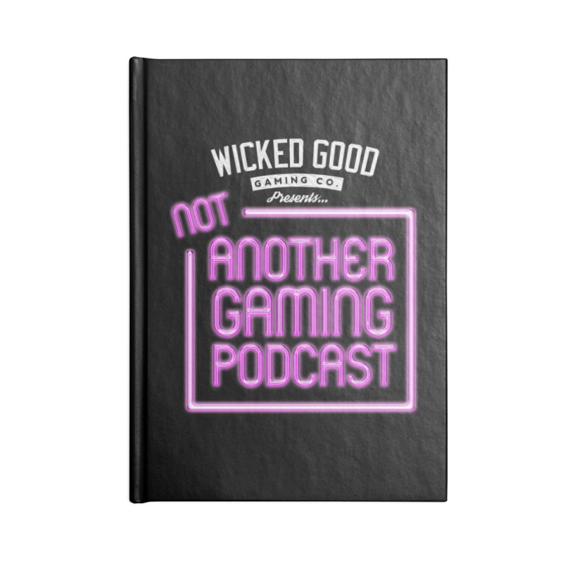 Not Another Gaming Podcast Accessories Notebook by The Wicked Good Gaming Shop