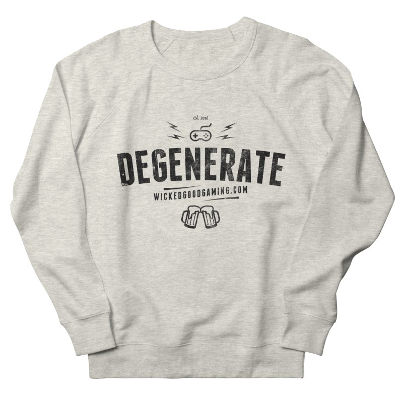 Degenerate Women's French Terry Sweatshirt by The Wicked Good Gaming Shop