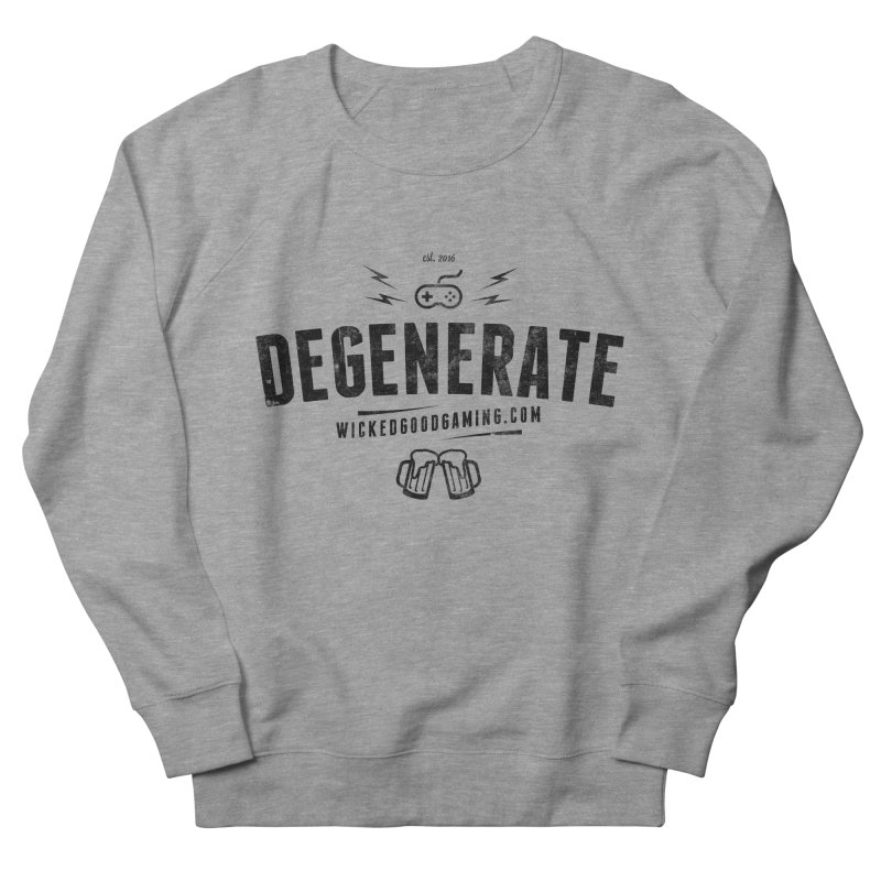 Degenerate Men's French Terry Sweatshirt by The Wicked Good Gaming Shop