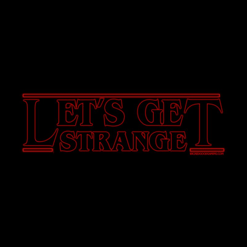 Let's Get Strange Women's T-Shirt by The Wicked Good Gaming Shop