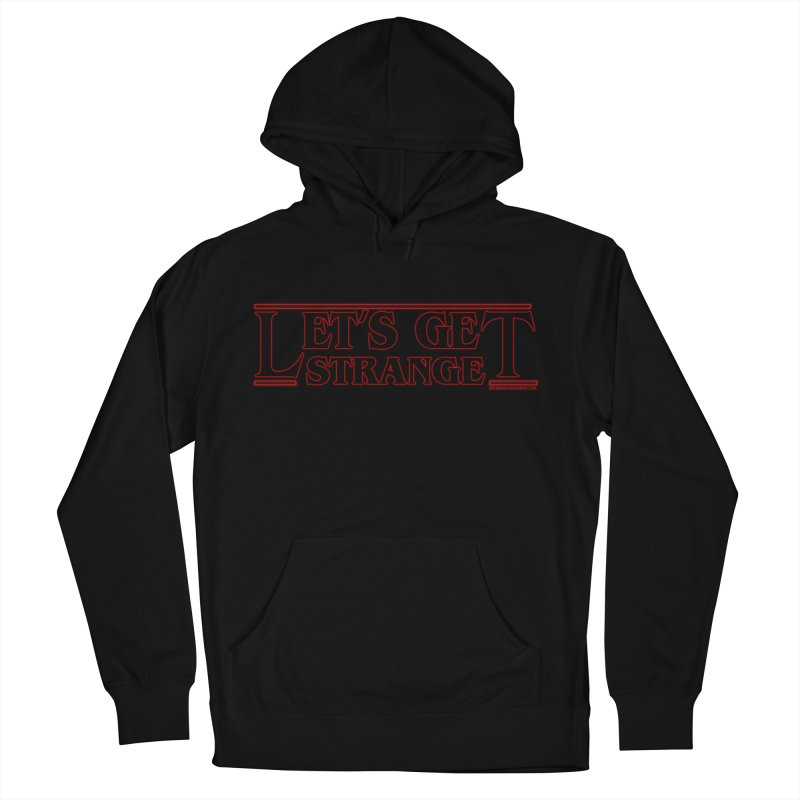 Let's Get Strange Men's Pullover Hoody by The Wicked Good Gaming Shop