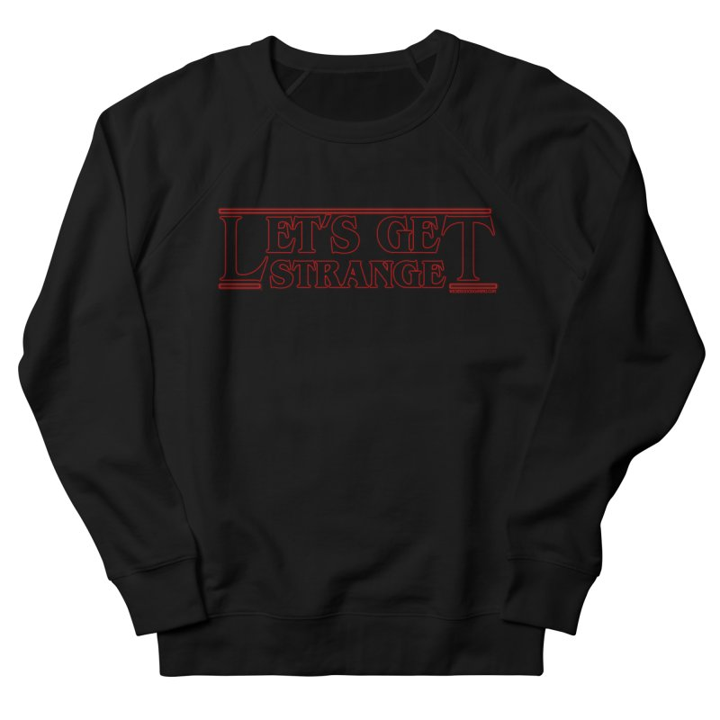 Let's Get Strange Women's Sweatshirt by The Wicked Good Gaming Shop