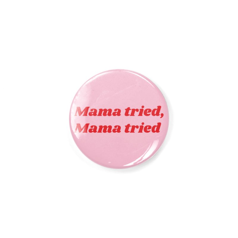 Mama Tried Accessories Button by Wild Hunt