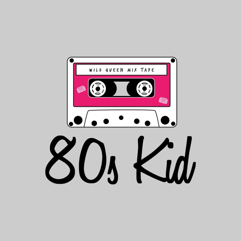 80s Kid by Wild/Queen's Shop
