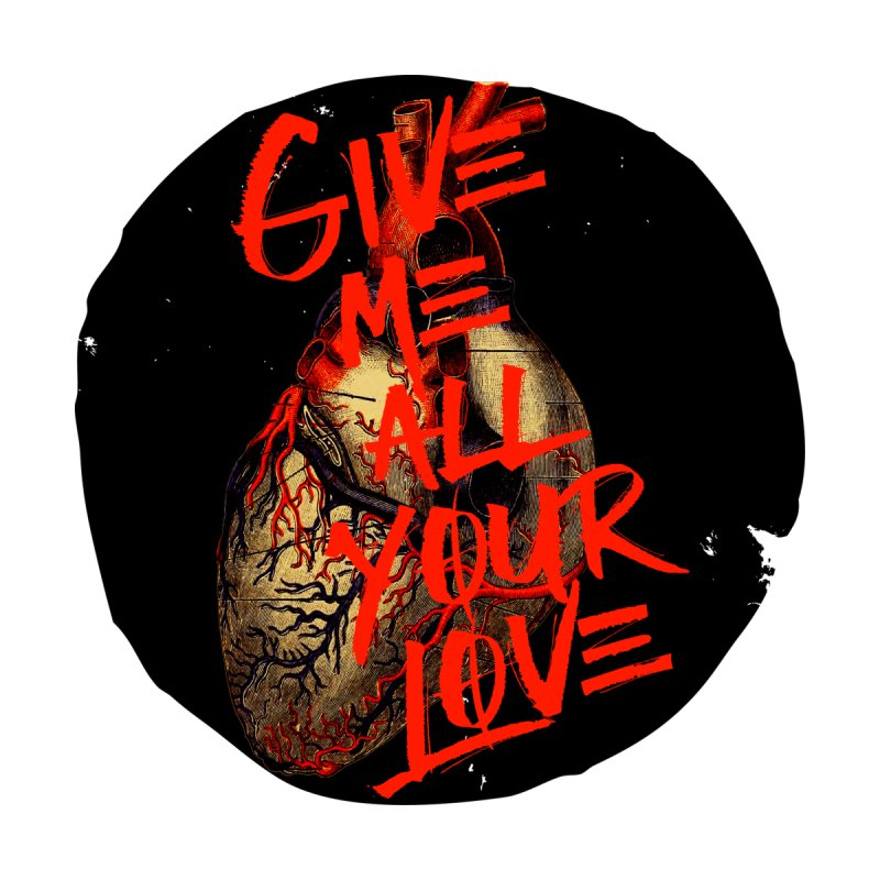 GIVE ME ALL YOUR LOVE by Wild Roots Artist Shop