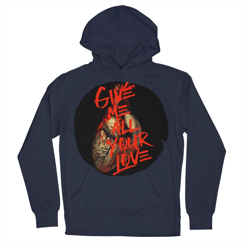 GIVE ME ALL YOUR LOVE Men's Pullover Hoody by Wild Roots Artist Shop