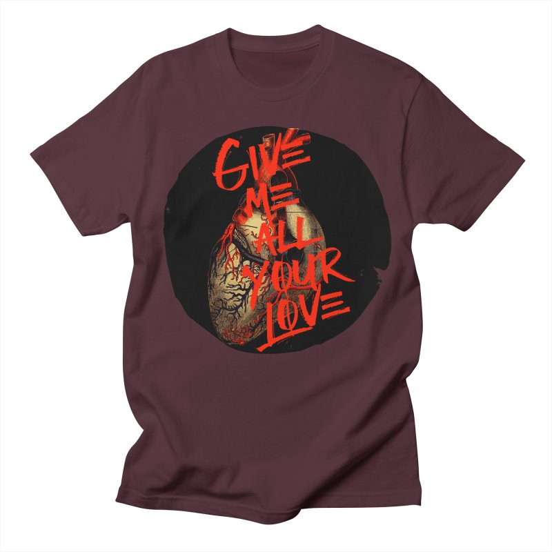 GIVE ME ALL YOUR LOVE Women's Unisex T-Shirt by Wild Roots Artist Shop