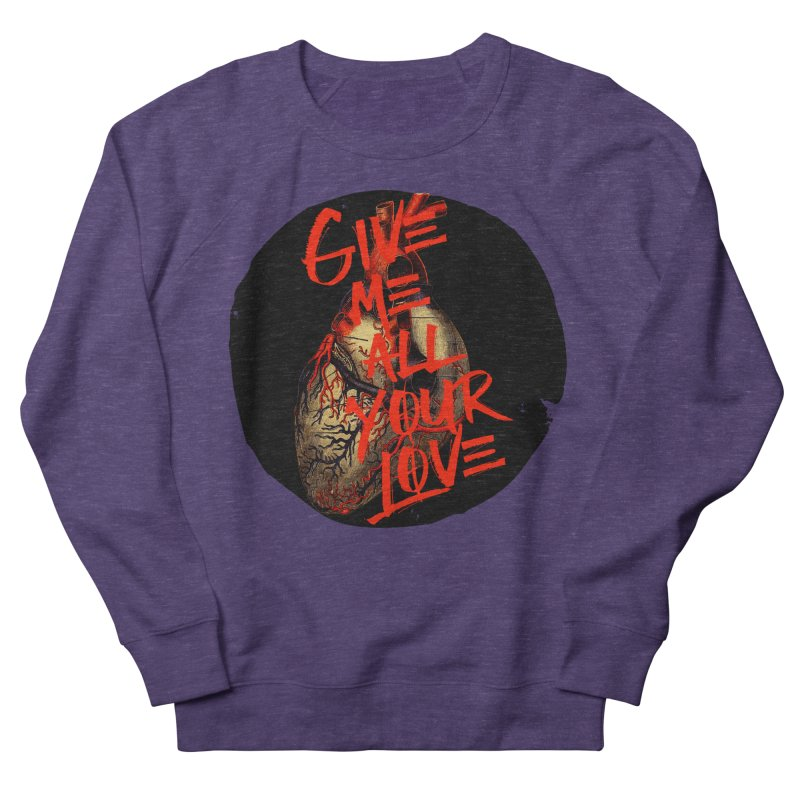 GIVE ME ALL YOUR LOVE Women's Sweatshirt by Wild Roots Artist Shop