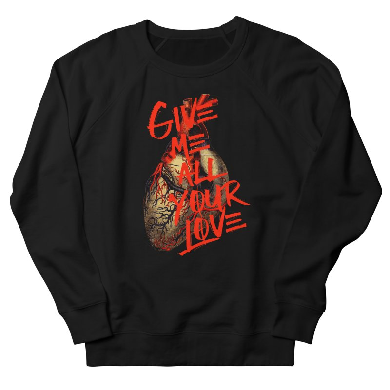 GIVE ME ALL YOUR LOVE Men's Sweatshirt by Wild Roots Artist Shop