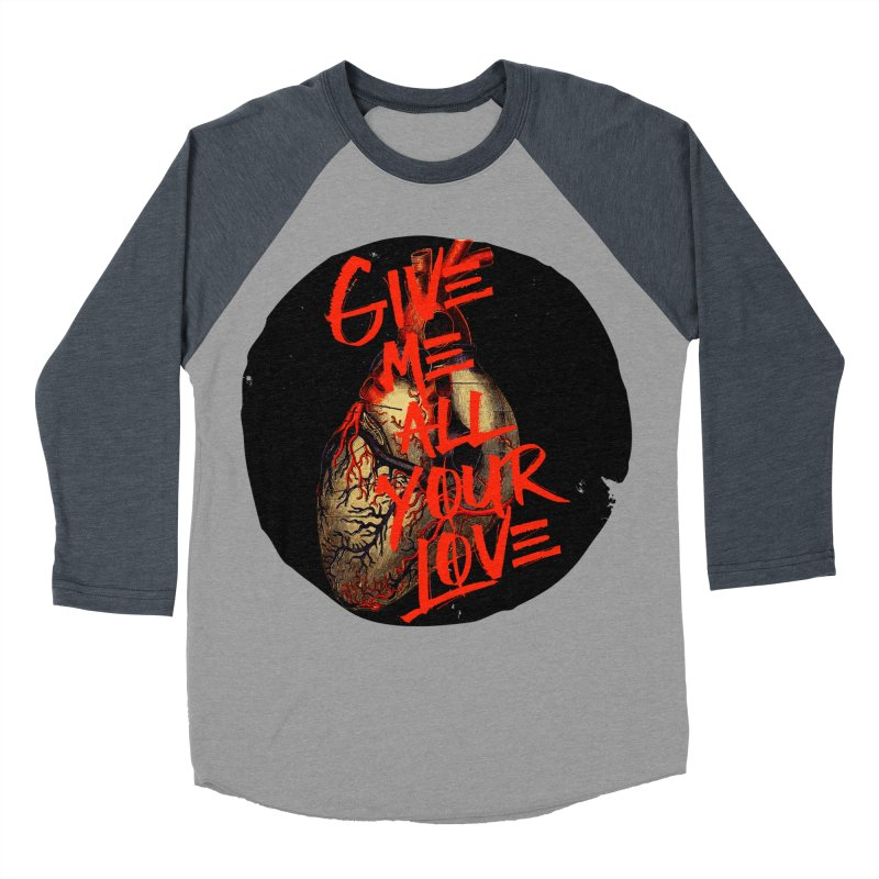 GIVE ME ALL YOUR LOVE Women's Baseball Triblend T-Shirt by Wild Roots Artist Shop