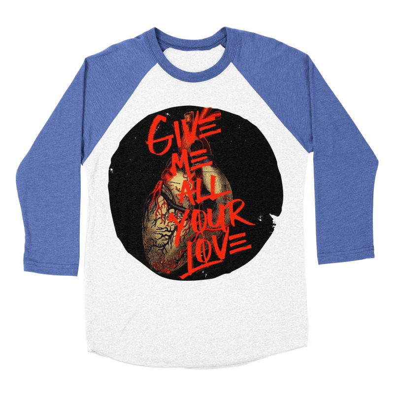 GIVE ME ALL YOUR LOVE Men's Baseball Triblend T-Shirt by Wild Roots Artist Shop
