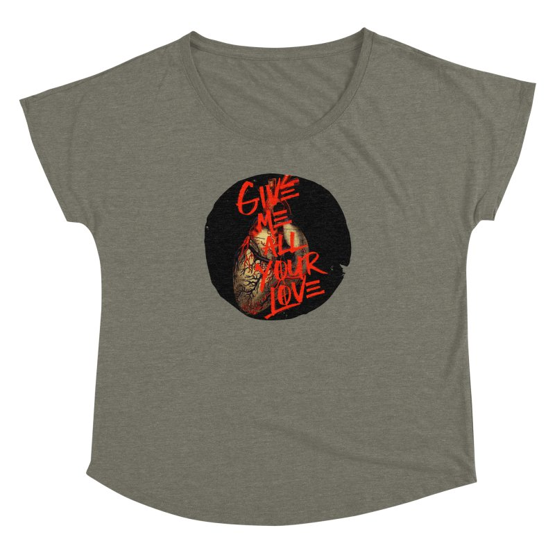 GIVE ME ALL YOUR LOVE Women's Dolman by Wild Roots Artist Shop
