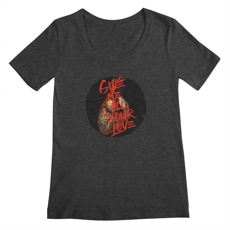 GIVE ME ALL YOUR LOVE Women's Scoopneck by Wild Roots Artist Shop
