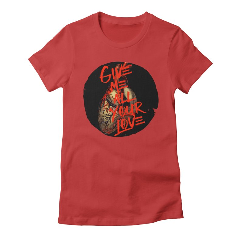 GIVE ME ALL YOUR LOVE Women's Fitted T-Shirt by Wild Roots Artist Shop