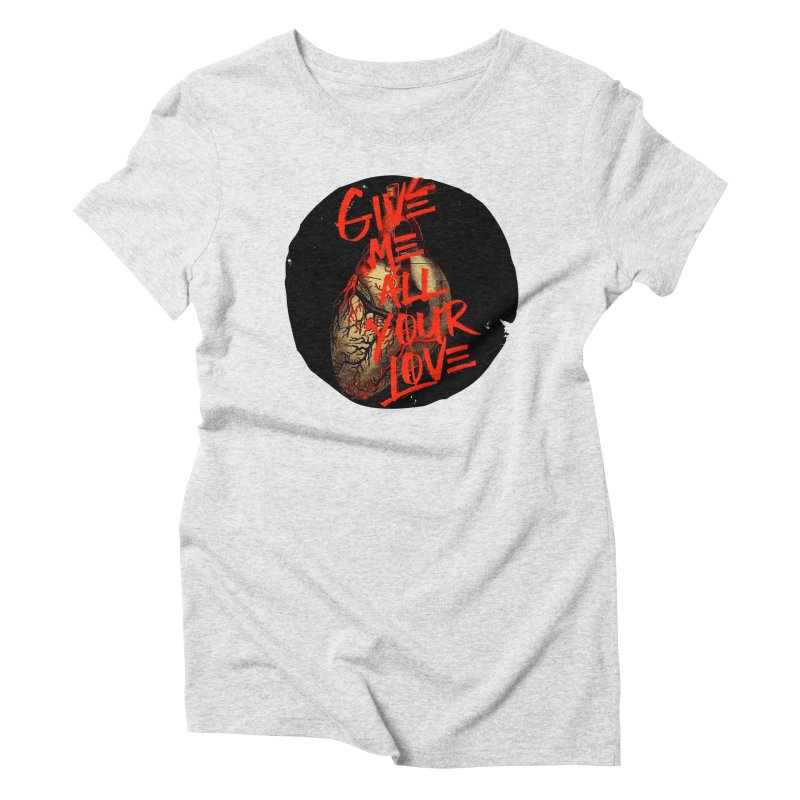 GIVE ME ALL YOUR LOVE Women's Triblend T-Shirt by Wild Roots Artist Shop