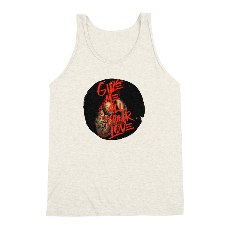 GIVE ME ALL YOUR LOVE Men's Triblend Tank by Wild Roots Artist Shop