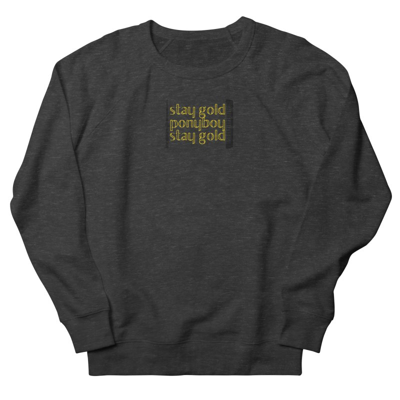 Stay Gold Ponyboy Stay Gold Men's French Terry Sweatshirt by Wild Roots Artist Shop