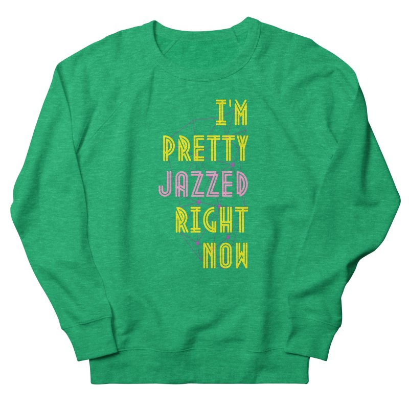 Jazzed Women's Sweatshirt by Wild Roots Artist Shop