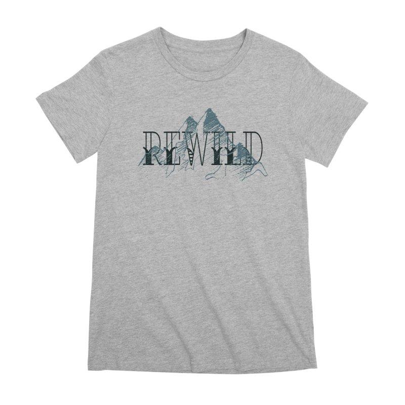 REWILD Women's Premium T-Shirt by Wild Roots Artist Shop