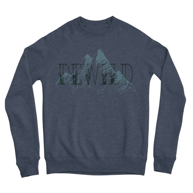 REWILD Women's Sponge Fleece Sweatshirt by Wild Roots Artist Shop
